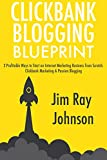 Clickbank Blogging Blueprint: 2 Profitable Ways to Start an Internet Marketing Business from Scratch. Clickbank Marketing & Passion Blogging