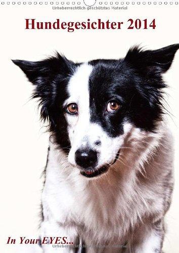 """Hundegesichter 2014 - In your Eyes... (Wandkalender 2014 DIN A3 hoch): Alle Facetten der Gefühle stehen in den Gesichtern """"unserer"""" Hunde (Monatskalender, 14 Seiten)"""