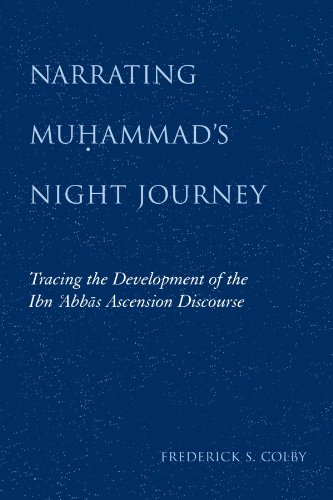 Narrating Muhammad's Night Journey: Tracing the Development of the Ibn Abbas Ascension Discourse
