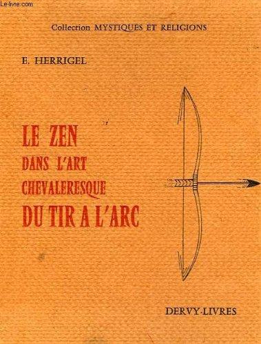Le zen dans l'art chevaleresque du tir à l'arc par HERRIGEL E. (BUNGAKU HAKUSHI)