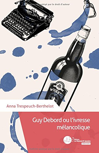 Guy Debord ou l'ivresse mlancolique