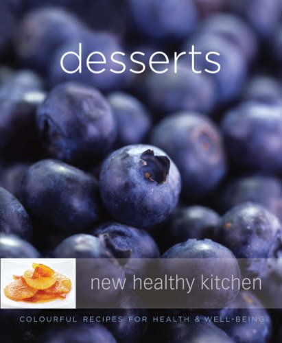 Desserts: Colourful Recipes for Health and Well-bring (New Healthy Kitchen)