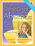 Things Are Going Great in My Absence: How to Let Go and Let the Divine Do the Heavy Lifting (Divine Openings Book 1) (English Edition)