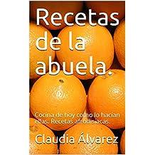 Recetas de la abuela.: Cocina de hoy como lo hacían ellas. Recetas afrodisíacas. (Spanish Edition)
