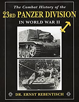 The Combat History of the 23rd Panzer Division in World War II by [Rebentisch, Ernst]