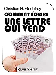 Comment écrire une lettre qui vend: Méthode de copywriting (Copywriting et marketing internet t. 3)