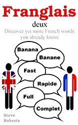 Franglais deux. Discover yet more French words you already know. (English Edition)