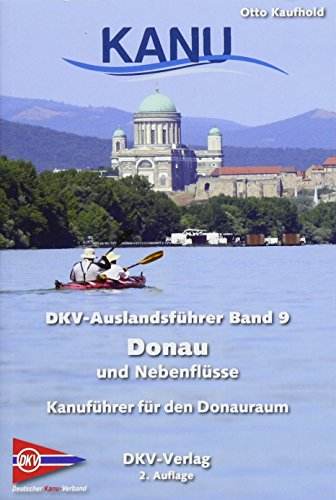 DKV-Auslandsführer Donau und Nebenflüsse: Kanuführer für die Gewässer des Donauraums