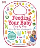 Feeding Your Baby Day by Day: From First Tastes to Family Meals: Written by Fiona Wilcock, 2014 Edition, Publisher: DK Publishing (Dorling Kindersley) [Hardcover]