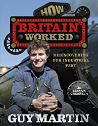 How Britain Worked by Guy Martin (2012-09-01)