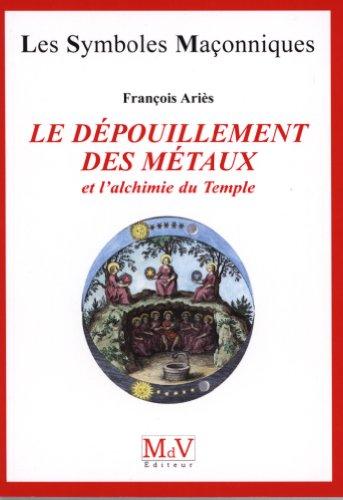 Le dépouillement des métaux : Et l'alchimie du Temple par François Ariès