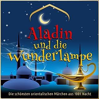 Aladin und die Wunderlampe (Die schönsten orientalischen Märchen aus 1001 Nacht)