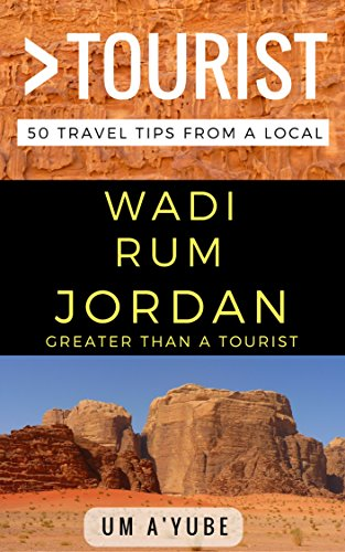 Greater Than a Tourist - Wadi Rum Jordan: 50 Travel Tips from a Local (English Edition)
