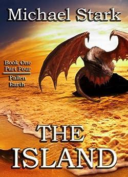 The Island - Part 4 (Fallen Earth) by [Stark, Michael]