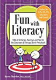 Fun With Literacy: 100s of Activities, Exercises and Tips for the Classroom & Therapy, Birth-preschool