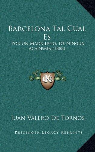 Barcelona Tal Cual Es: Por Un Madrileno, de Ningua Academia (1888)