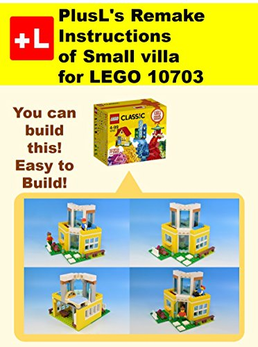 PlusL's Remake Instructions of Small villa for LEGO 10703: You can build the Small villa out of your own bricks! (English Edition)