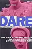 Dare: How Bowie & Kraftwerk Inspired the Death of Rock 'n' Roll and Invented Modern Pop Music