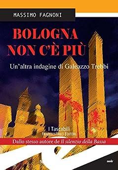 Bologna non c'è più:  Un'altra indagine di Galeazzo Trebbi di [Fagnoni, Massimo]