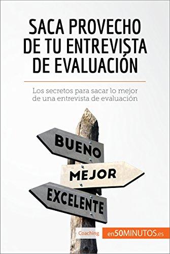 Saca provecho de tu entrevista de evaluación: Los secretos para sacar lo mejor de una entrevista de evaluación (Coaching) por 50Minutos.es