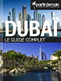 Dubaï, le guide complet (French Edition)