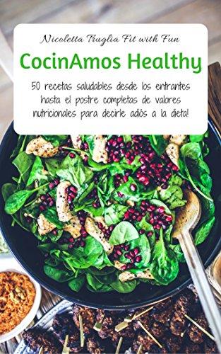 CocinAmos Healthy: 50 recetas saludables desde los entrantes hasta el postre completas de valores nutricionales para decirle adiós a la dieta!
