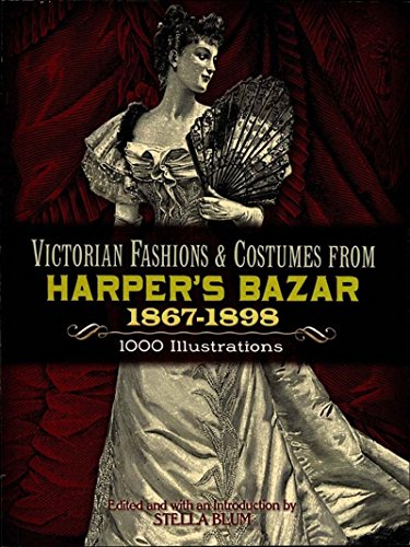 Edwardian Victorian Kostüm - Victorian Fashions and Costumes from Harper's Bazar, 1867-1898 (Dover Fashion and Costumes) (English Edition)