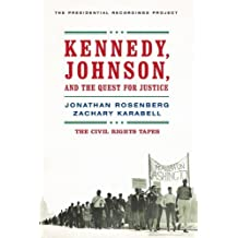 Kennedy, Johnson, and the Quest for Justice: The Civil Rights Tapes by Jonathan Rosenberg (2003-09-01)