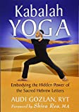 Kabalah Yoga: Embodying the Hidden Power of the Sacred Hebrew Letters