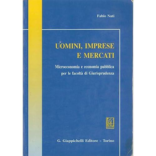 Uomini, Imprese E Mercati. Microeconomia E Economia Pubblica Per Le Facoltà Di Giurisprudenza