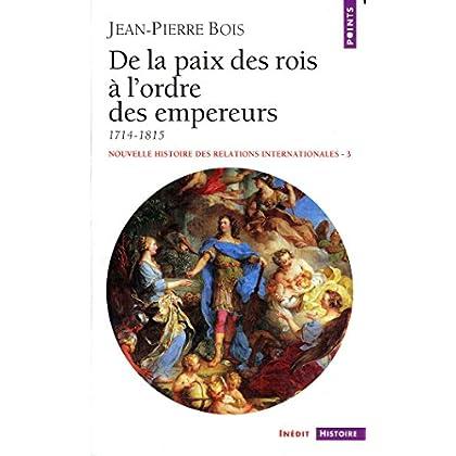 De la paix des rois à l'ordre des empereurs (1714-1815) (Points histoire t. 320)