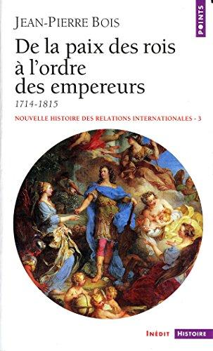 De la paix des rois à l'ordre des empereurs (1714-1815) (Points histoire t. 320) par Jean-Pierre Bois