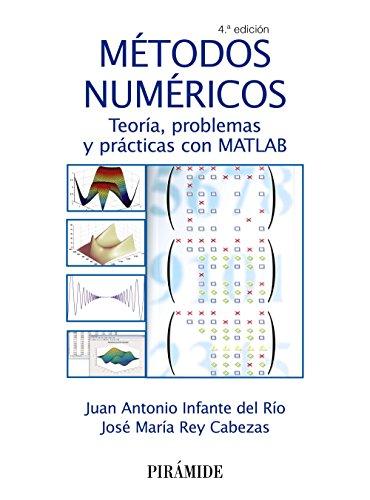 Métodos numéricos: Teoría, problemas y prácticas con MATLAB (Ciencia Y Técnica)