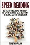 Speed Reading: Schneller lesen und begreifen mit Speed Reading - Lesetechniken für den Alltag und das Studium