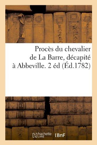 Proces Du Chevalier de La Barre, Decapite a Abbeville. 2 Ed (Ed.1782) (Histoire) par Sans Auteur, Collectif