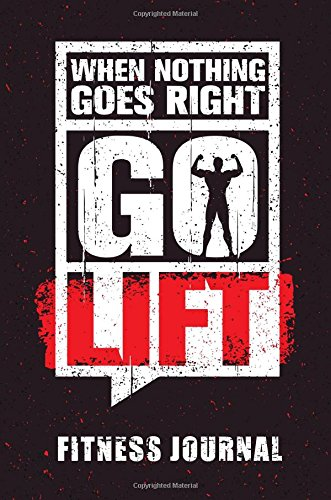 When Nothing Goes Right Go Lift Fitness Journal: Workout Journal Notebook por Dartan Creations
