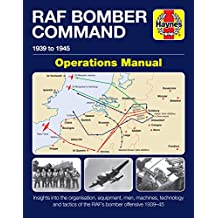 Bomber Command Operations Manual: Insights Into the Organisation, Equipment, Men, Machines and Tactics of RAF Bomber Command 1939-1945 (Haynes Manuals)