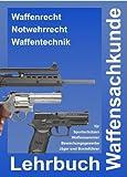 Waffensachkunde - Lehrbuch Waffensachkunde zur Vorbereitung auf die Waffensachkundeprüfung, Jägerprüfung und Fachkundeprüfung