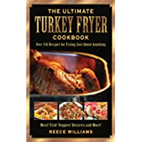 The Ultimate Turkey Fryer Cookbook: Over 150 Recipes for Frying