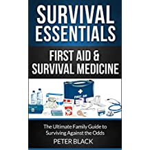 Survival Essentials: First Aid & Survival Medicine: The Ultimate Family Guide to Surviving Against the Odds (English Edition)