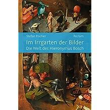 Im Irrgarten der Bilder: Die Welt des Hieronymus Bosch