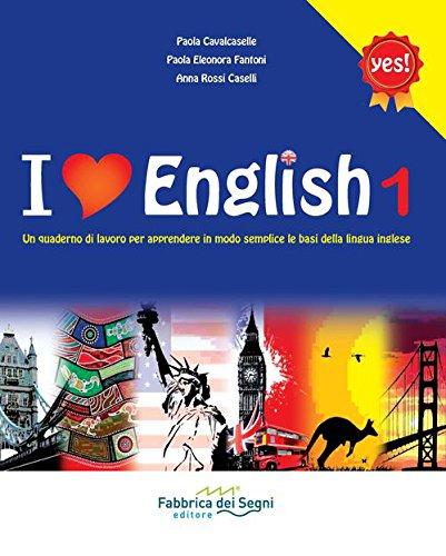 I love english. Un quaderno di lavoro per apprendere in modo semplice le basi della lingua inglese. Per la Scuola media: 1