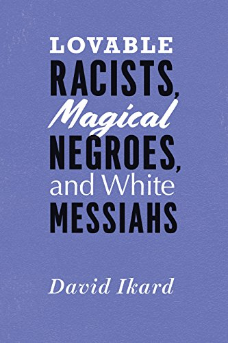 Lovable Racists, Magical Negroes, and White Messiahs (English Edition)