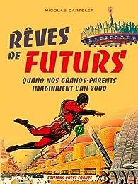 Reves de Futurs, Quand Nos Grands-Parents Imaginaient.. par Nicolas Cartelet