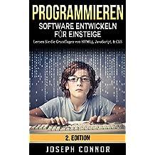 HTML: Software entwickeln für Einsteiger: Lernen Sie die Grundlagen von HTML5, Java, & CSS