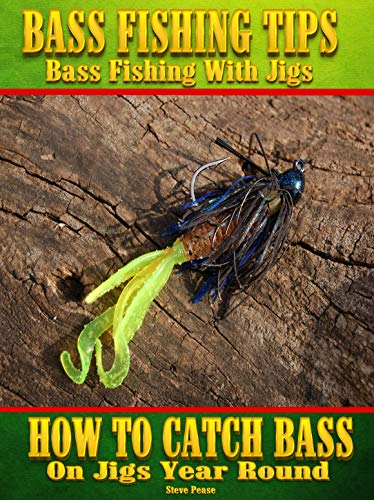 Bass Fishing Tips, Bass fishing with jigs: How to catch bass on jigs year round (English Edition) por Steve Pease