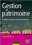Gestion de patrimoine - 2015-2016 - 6e éd. - Stratégies juridiques, fiscales et financières de Arnaud Thauvron ( 13 mai 2015 ) - Dunod; Édition édition 2015-2016 (13 mai 2015) - 13/05/2015