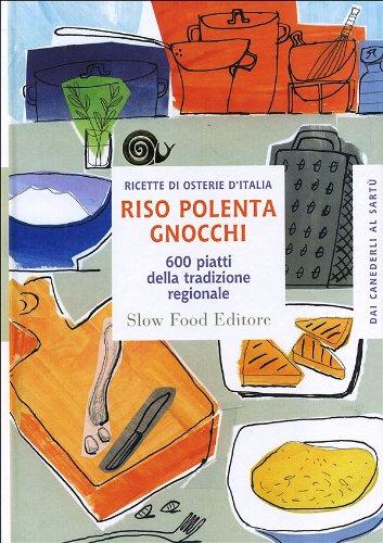 Riso polenta gnocchi. 600 piatti della tradizione regionale