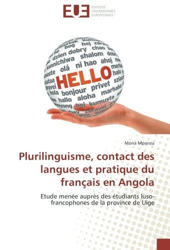 Plurilinguisme, contact des langues et pratique du français en Angola: Etude menee auprEs desetudiantsluso-francophones de la province de Uige par Mona Mpanzu