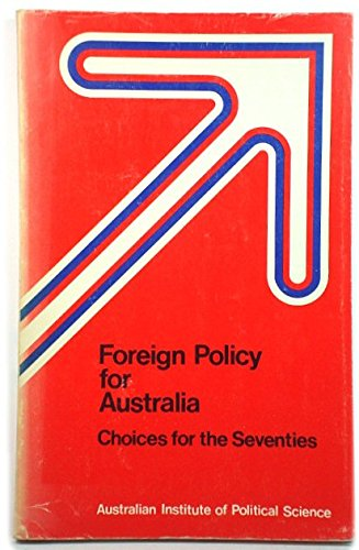 Foreign Policy for Australia: Choices for the Seventies